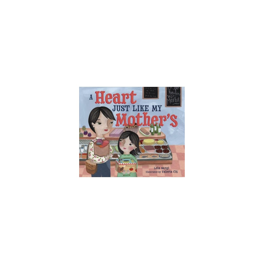 Heart Just Like My Mother's - by Lela Nargi (Paperback)