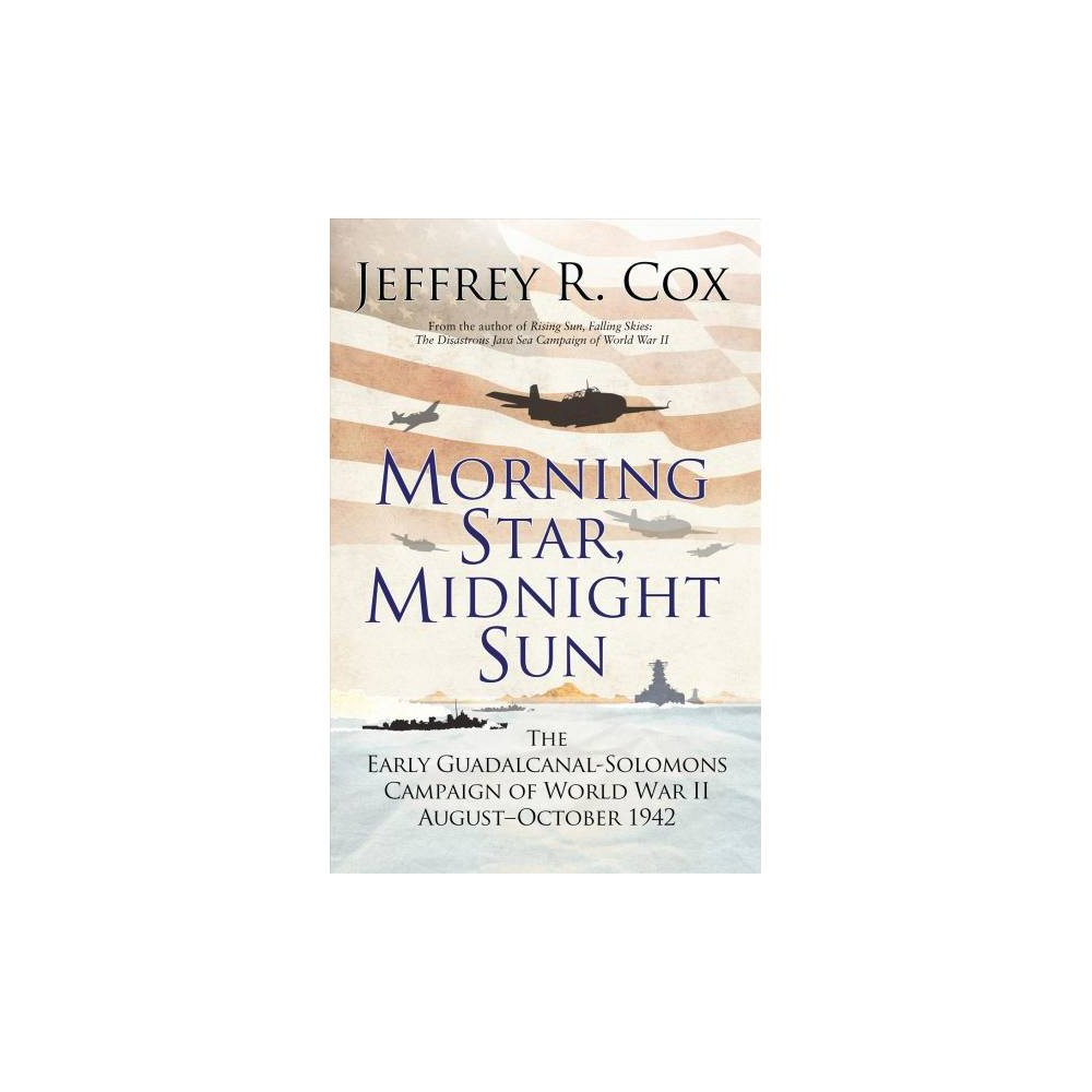 Morning Star, Midnight Sun : The Early Guadalcanal-Solomons Campaign of World War II, August-October
