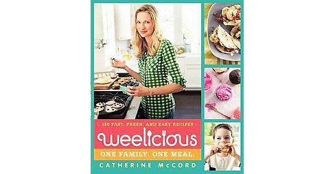 Weelicious : 140 Fast, Fresh, and Easy Recipes (Hardcover) (Catherine McCord) - image 1 of 1