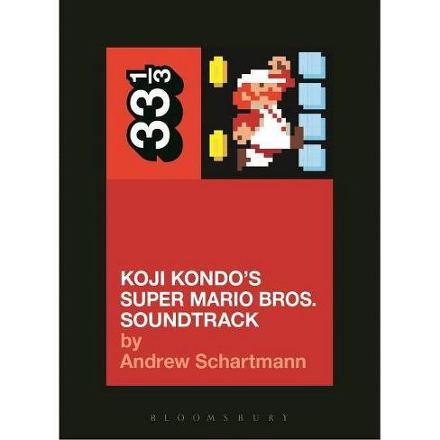 Koji Kondo's Super Mario Bros. Soundtrack - (33 1/3)by  Andrew Schartmann (Paperback) - image 1 of 1