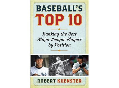 Baseball's Top 10 : Ranking the Best Major League Players by Position (Paperback) (Robert Kuenster) - image 1 of 1