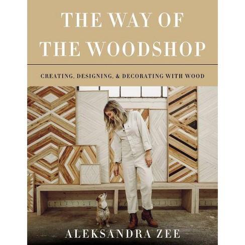The Way of the Woodshop - by  Aleksandra Zee (Hardcover) - image 1 of 1