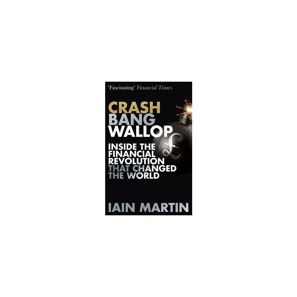 Crash Bang Wallop : The Inside the Financial Revolution That Changed the World - Reprint (Paperback)