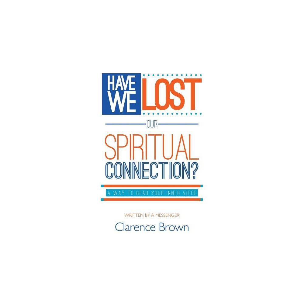 Have We Lost Our Spiritual Connection By Clarence Brown Paperback