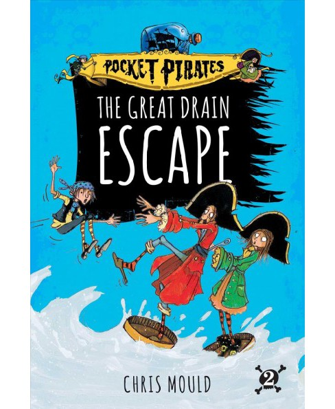 Great Drain Escape -  (Pocket Pirates) by Chris Mould (Hardcover) - image 1 of 1
