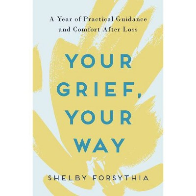 Your Grief, Your Way - by  Shelby Forsythia (Paperback)