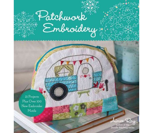 Patchwork Embroidery (Paperback) (Aimee Ray) - image 1 of 1