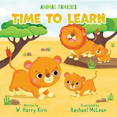 Time to Learn - (Animal Families) by  W Harry Kirn (Board Book)