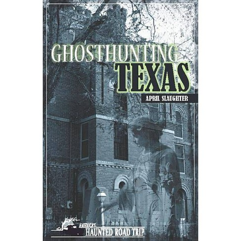 Ghosthunting Texas - (America's Haunted Road Trip) by  April Slaughter (Hardcover) - image 1 of 1