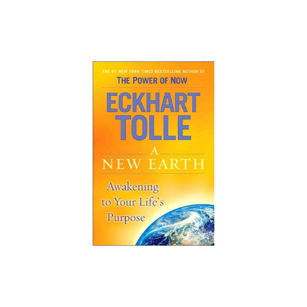 New Earth : Awakening to Your Life's Purpose - by Eckhart Tolle (Hardcover)