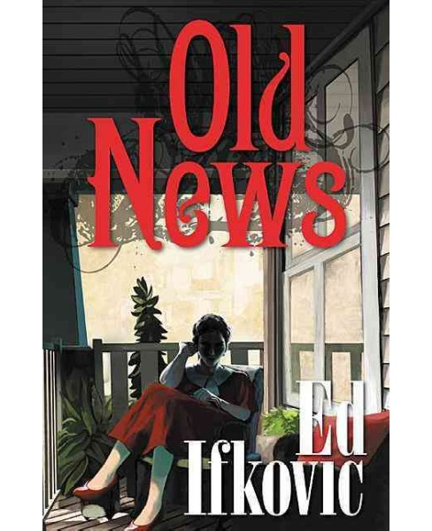 Old News (Paperback) (Ed Ifkovic) - image 1 of 1