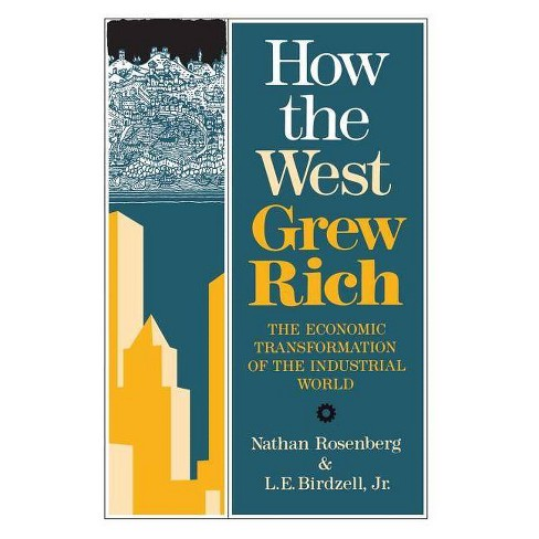 How the West Grew Rich - by  L E Jr Birdzell & Nathan Rosenberg (Paperback) - image 1 of 1
