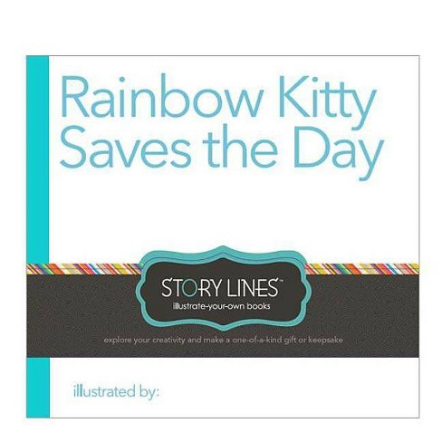 Rainbow Kitty Saves the Day - (Story Lines: Illustrate-Your-Own Books) by  Shale Yamada (Hardcover) - image 1 of 1