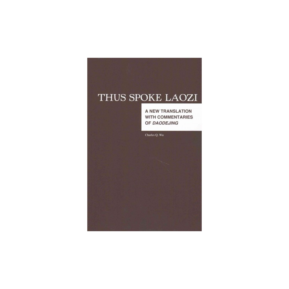 Thus Spoke Laozi : A New Translation with Commentaries of DaoDeJing (Paperback)