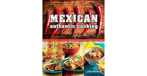 Mexican Authentic Cooking (Paperback) (Lori Horton) - image 1 of 1