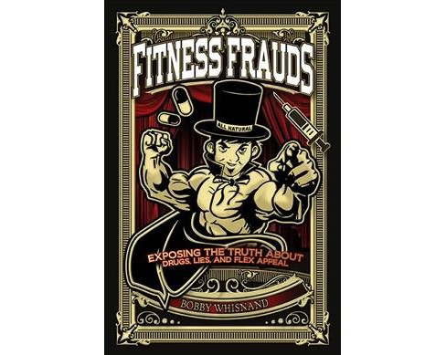 Fitness Frauds : Exposing the Truth About Drugs, Lies, and Flex Appeal -  by Bobby Whisnand (Paperback) - image 1 of 1