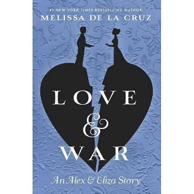 Love & War -  (Alex & Eliza) by Melissa De La Cruz (Hardcover)