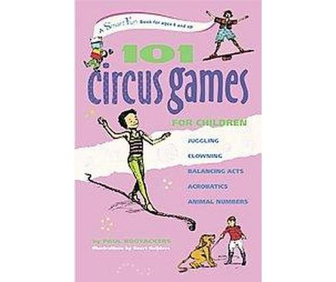 101 Circus Games for Children : Juggling, Clowning, Balancing Acts, Acrobatics, Animal Numbers - image 1 of 1