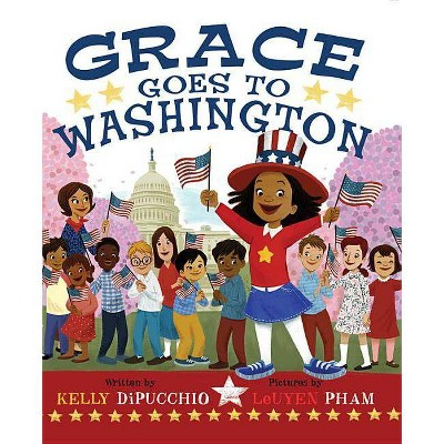 Grace Goes to Washington -  (Grace) by Kelly Dipucchio (Hardcover)