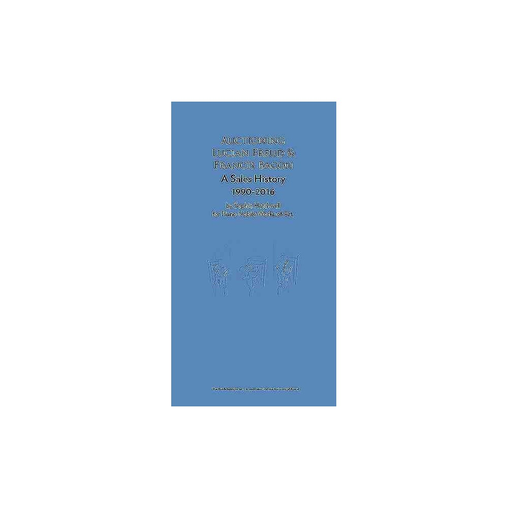 Auctioning Lucian Freud and Francis Bacon : Oil Painting Sales 1990-2015 - (Paperback)