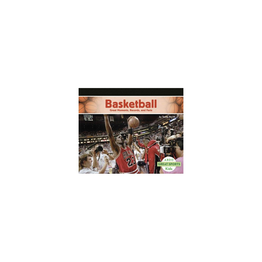 Basketball : Great Moments, Records, and Facts (Paperback) (Teddy Borth)