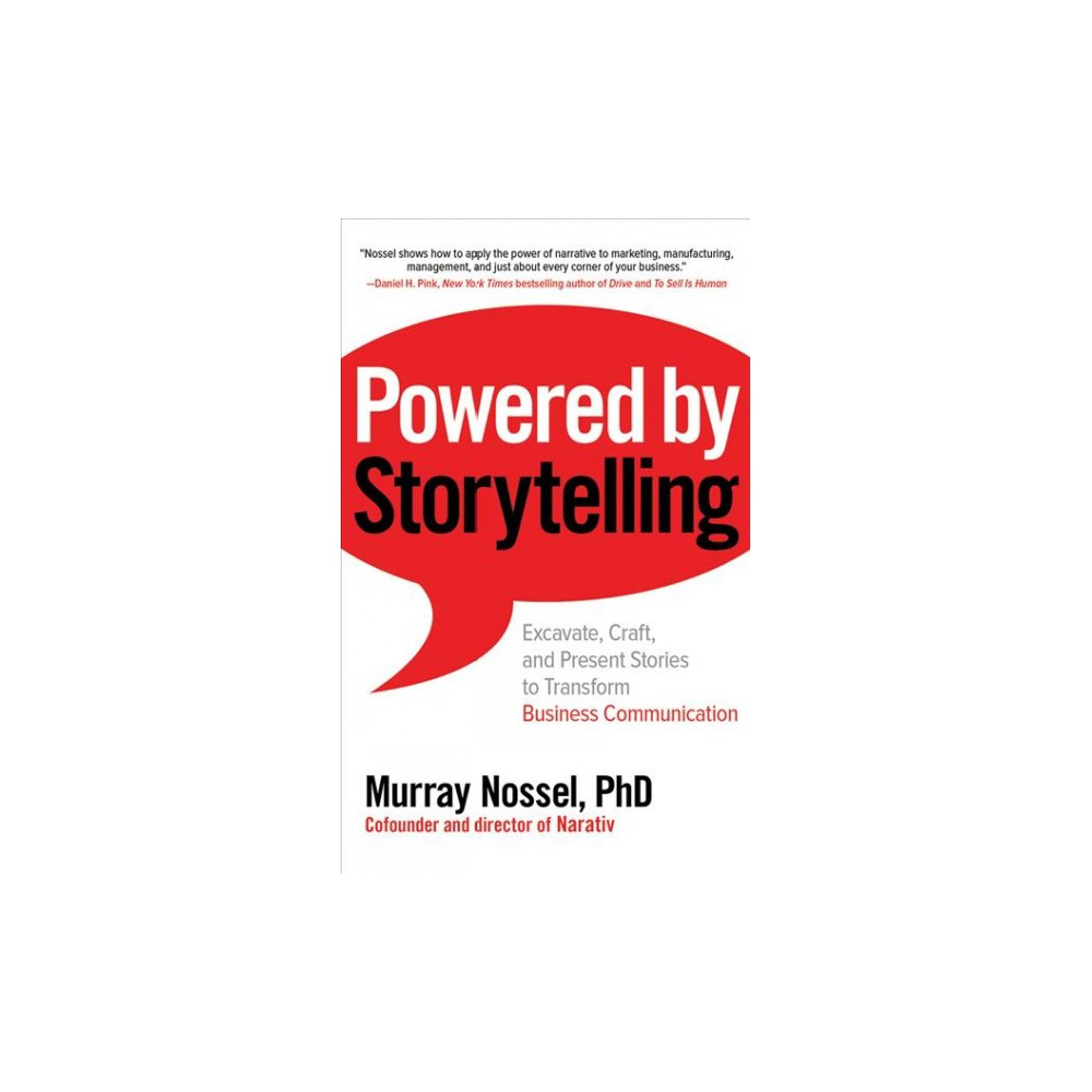 Powered by Storytelling : Excavate, Craft, and Present Stories to Transform Business Communication