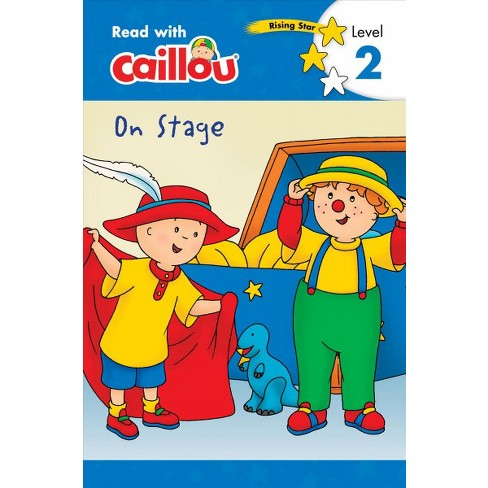 Caillou: On Stage - Read with Caillou, Level 2 - (Paperback) - image 1 of 1