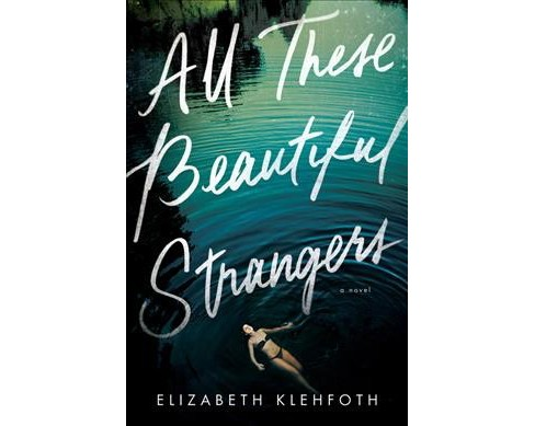 All These Beautiful Strangers -  by Elizabeth Klehfoth (Hardcover) - image 1 of 1