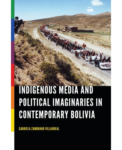 Indigenous Media and Political Imaginaries in Contemporary Bolivia (Hardcover) (Gabriela Zamorano - image 1 of 1