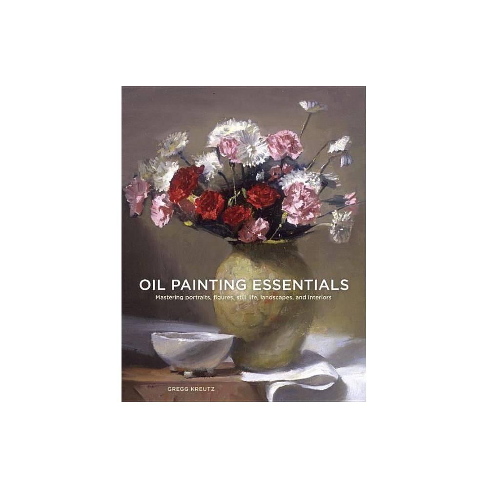 Oil Painting Essentials By Gregg Kreutz Paperback