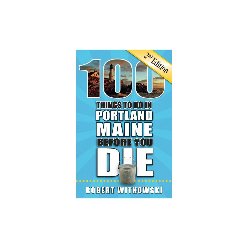 100 Things to Do in Portland Maine Before You Die - 2 by Robert Witkowski (Paperback)