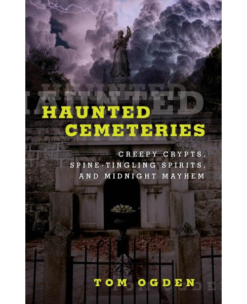 Haunted Cemeteries : Creepy Crypts, Spine-Tingling Spirits, and Midnight Mayhem -  (Paperback) - image 1 of 1