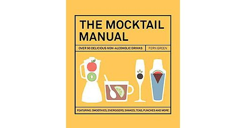 Mocktail Manual : Over 90 Delicious Non-Alcoholic Drinks (Hardcover) (Fern Green) - image 1 of 1