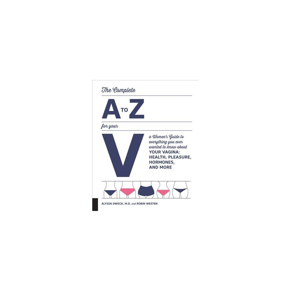 Woman's a to Z for Your V : Everything You Ever Wanted to Know About Health, Pleasure, Hormones, and