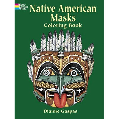 Native American Masks Coloring Book - (Dover Pictorial Archives) By Dianne  Gaspas (Paperback) : Target