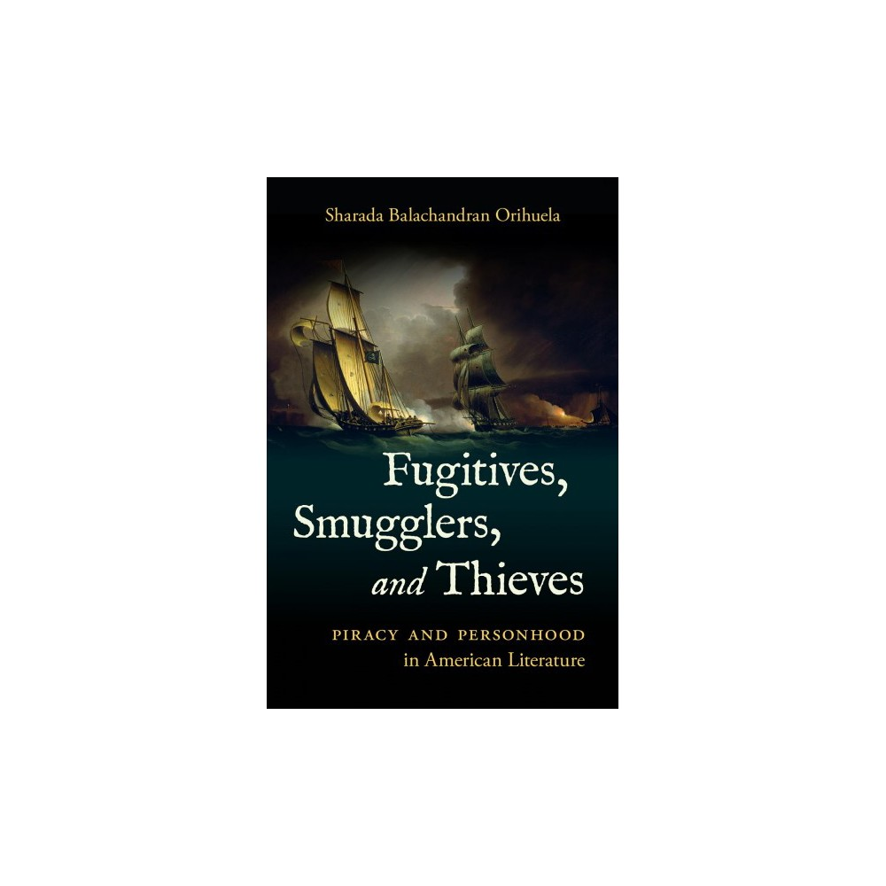 Fugitives, Smugglers, and Thieves : Piracy and Personhood in American Literature - (Hardcover)