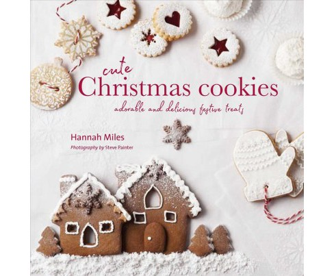 Cute Christmas Cookies : Adorable and Delicious Festive Treats (Hardcover) (Hannah Miles) - image 1 of 1