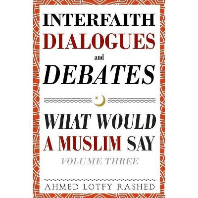Interfaith Dialogues and Debates - by  Ahmed Lotfy Rashed (Paperback)