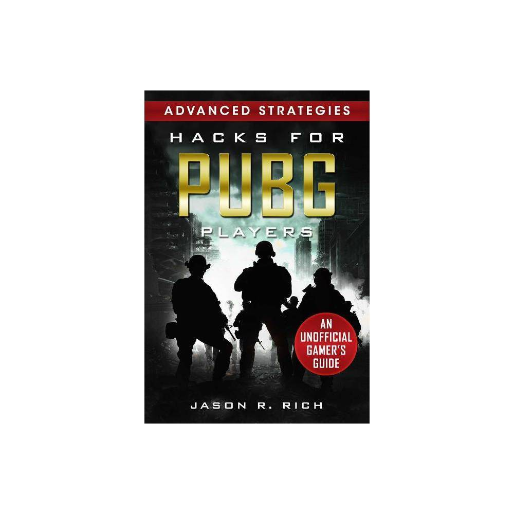Hacks For Pubg Players Advanced Strategies An Unofficial Gamer S Guide By Jason R Rich Hardcover