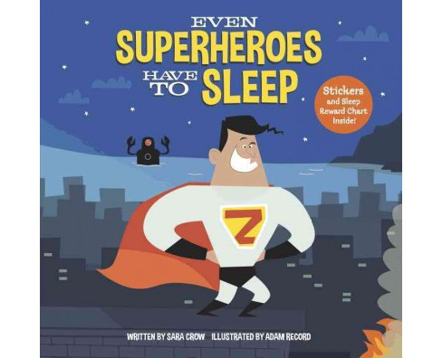Even Superheroes Have to Sleep (Vol 1) (Hardcover) (Sara Crow) - image 1 of 1
