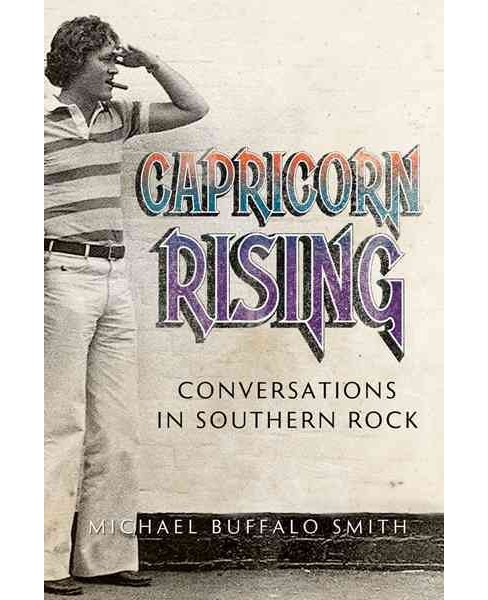Capricorn Rising : Conversations in Southern Rock (Paperback) (Michael Buffalo Smith) - image 1 of 1