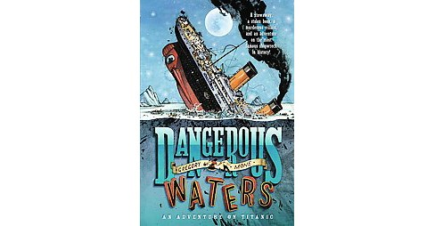 Dangerous Waters : An Adventure on Titanic (Reprint) (Paperback) (Gregory Mone) - image 1 of 1