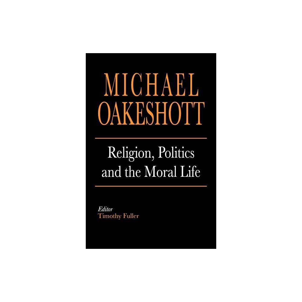 Religion Politics And The Moral Life By Michael Oakeshott Paperback
