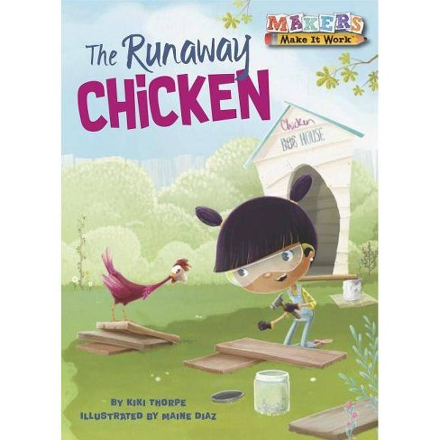 The Runaway Chicken - (Makers Make It Work) by  Kiki Thorpe (Hardcover) - image 1 of 1