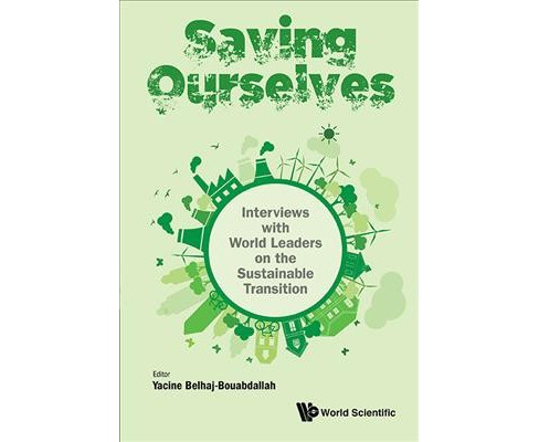 Saving Ourselves : Interviews With World Leaders on the Sustainable Transition (Hardcover) - image 1 of 1