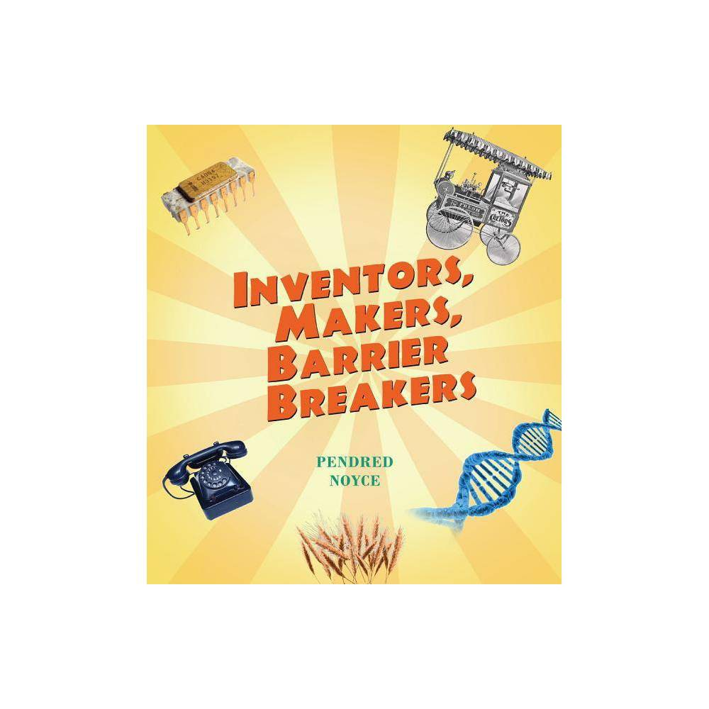Inventors Makers Barrier Breakers - by Pendred Noyce (Paperback)