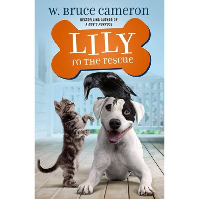 Lily to the Rescue - (Lily to the Rescue!) by W Bruce Cameron (Paperback)
