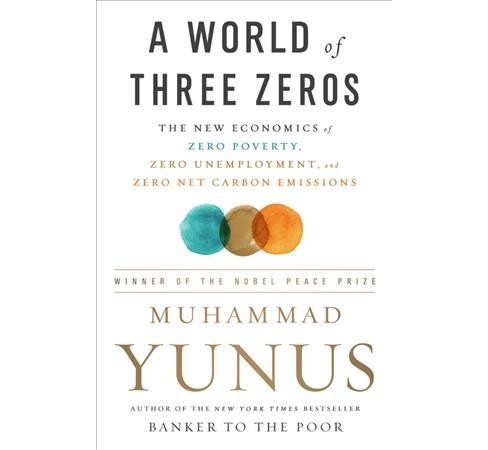 World of Three Zeros : The New Economics of Zero Poverty, Zero Unemployment, and Zero Net Carbon - image 1 of 1