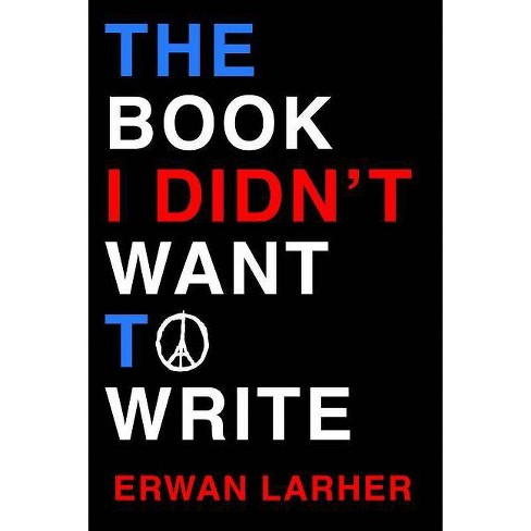 The Book I Didn't Want to Write - by  Erwan Larher (Hardcover) - image 1 of 1