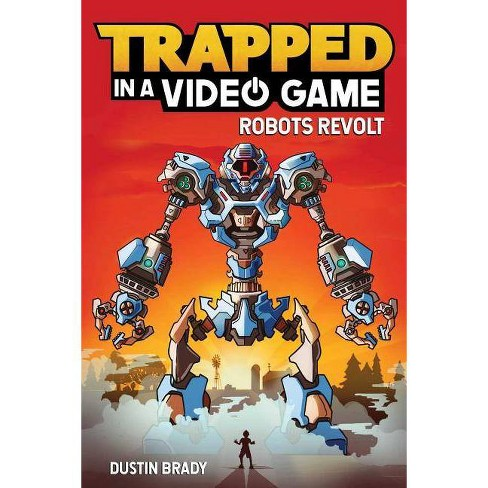 Trapped in a Video Game: Robots Revolt - by  Dustin Brady (Paperback) - image 1 of 1